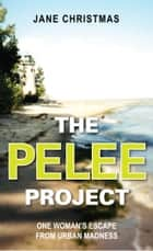 The Pelee Project - One Woman's Escape from Urban Madness ebook by Jane Christmas