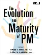 Evolution and Maturity of PM ebook by Bopaya Bidanda, David I. Cleland, PhD