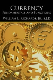 Currency - Fundamentals and Functions ebook by William Richards
