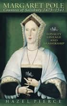 Margaret Pole, Countess of Salisbury 1473-1541 - Loyalty, Lineage and Leadership ebook by