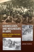 Guerrilleros and Neighbours in Arms ebook by Jorge Marco