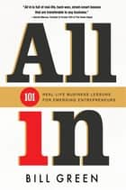ALL IN - 101 Real Life Business Lessons For Emerging Entrepreneurs ebook by Bill Green
