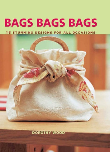 Bags 18 Stunning Designs For All Occasions Ebook By Dorothy Wood