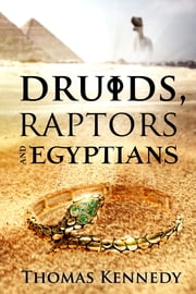 Druids, Raptors and Egyptians ebook by Thomas Kennedy
