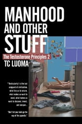 The Testosterone Principles 2: Manhood and Other Stuff ebook by TC Luoma