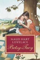 Betsy-Tacy ebook by Lois Lenski, Maud Hart Lovelace