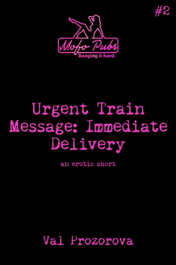 Urgent Train Message: Immediate Delivery - An Erotic Short ebook by Val Prozorova