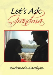 Let's Ask Grandma ebook by Ruthmarie Matthysse