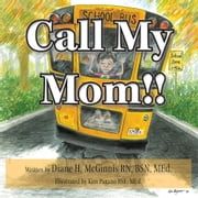 Call My Mom!! ebook by Diane H. McGinnis RN, BSN, MEd.