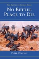 No Better Place to Die ebook by Peter Cozzens
