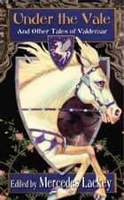 Under the Vale and Other Tales of Valdemar ebook by Mercedes Lackey