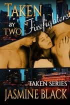 Taken by Two Firefighters ebook by Jasmine Black