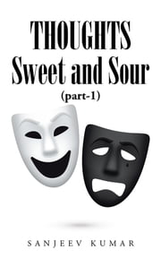 Thoughts - Sweet and Sour ebook by Sanjeev Kumar
