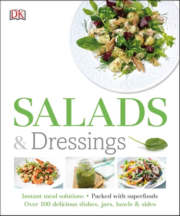 Salads and Dressings - Over 100 Delicious Dishes, Jars, Bowls, and Sides ebook by DK
