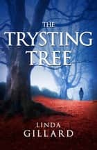 The Trysting Tree ebook by Linda Gillard