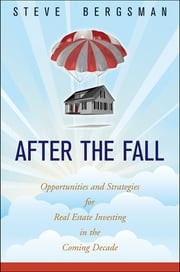 After the Fall - Opportunities and Strategies for Real Estate Investing in the Coming Decade ebook by Steve Bergsman