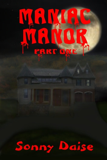 Maniac Manor: Part One ebook by Sonny Daise