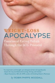 Weight-Loss Apocalypse - Emotional Eating Rehab Through the HCG Protocol ebook by Robin Phipps Woodall