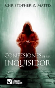 Confesiones de un Inquisidor ebook by Christopher R. Mattix