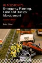 Blackstone's Emergency Planning, Crisis and Disaster Management ebook by Brian Dillon, Ian Dickinson, John Williams,...