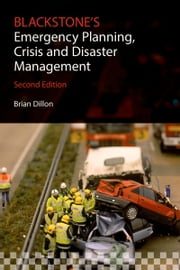 Blackstone's Emergency Planning, Crisis and Disaster Management ebook by Brian Dillon,Ian Dickinson,John Williams,Keith Still