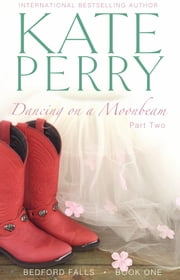 Dancing on a Moonbeam: Part 2 - Bedford Falls, Book One ebook by Kate Perry