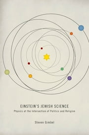 Einstein's Jewish Science - Physics at the Intersection of Politics and Religion ebook by Steven Gimbel