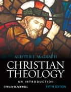 Christian Theology - An Introduction eBook by Alister E. McGrath