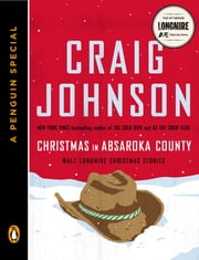 Christmas in Absaroka County - Walt Longmire Christmas Stories (A Penguin Special) ebook by Craig Johnson