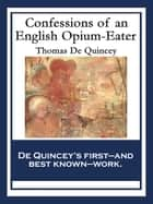 Confessions of an English Opium-Eater - With linked Table of Contents ebook by Thomas De Quincey