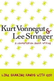 Like Shaking Hands with God - A Conversation about Writing ebook by Kurt Vonnegut,Lee Stringer