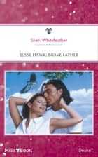 Jesse Hawk - Brave Father ebook by Sheri Whitefeather