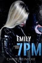 7PM - Emily - 7PM, #5 ebook by Chris Heinicke