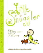 Little Snuggler - A Book of Sweet and Cheeky Nicknames for Your Baby ebook by Rob Mejia,Steven Walker