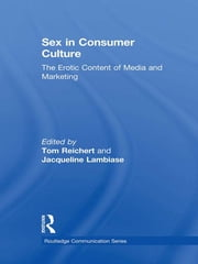 Sex in Consumer Culture - The Erotic Content of Media and Marketing ebook by Tom Reichert,Jacqueline Lambiase