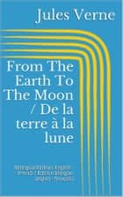 From The Earth To The Moon / De la terre à la lune - (Bilingual Edition: English - French / Édition bilingue: anglais - français) ebook by Jules Verne