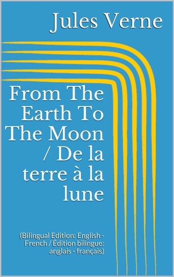 18c49a04a07c32 From The Earth To The Moon / De la terre à la lune eBook by Jules ...