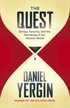The Quest - Energy, Security and the Remaking of the Modern World ebook by Daniel Yergin