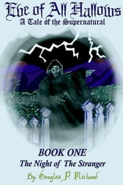 Eve of All Hallows: A Tale Of The Supernatural: Book One The Night Of The Stranger ebook by Douglas P. Michaud