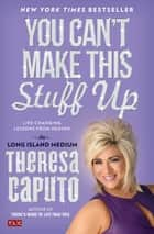 You Can't Make This Stuff Up ebook by Theresa Caputo