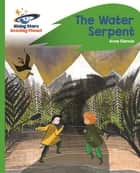 Reading Planet - The Water Serpent - Green: Rocket Phonics ebook by Anne Glennie