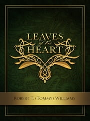 Leaves of the Heart ebook by Robert T. (Tommy) Williams