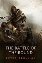The Battle of the Round ebook by Peter Orullian