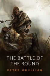 The Battle of the Round - A Tor.Com Original ebook by Peter Orullian