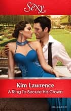 A Ring To Secure His Crown ebook by KIM LAWRENCE