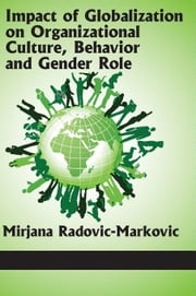 Impact of Globalization on Organizational Culture, Behavior, and Gender Roles ebook by Radovic-Markovic, Mirjana