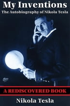 My Inventions (Rediscovered Books), The Autobiography of Nikola Tesla