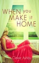 When You Make It Home eBook von Claire Ashby