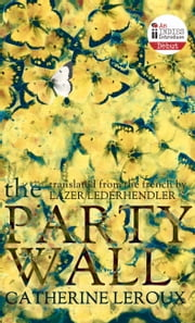 The Party Wall ebook by Catherine Leroux,Lazer Lederhendler