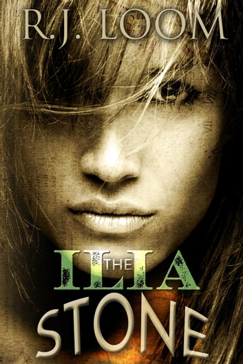 The Ilia Stone: Book One - The Ilia Stone, #1 ebook by R.J. Loom